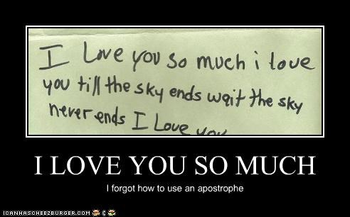 I LOVE YOU SO MUCH I forgot how to use an apostrophe