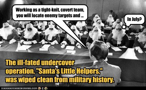 "Working as a tight-knit, covert team, you will locate enemy targets and ... The ill-fated undercover operation, ""Santa's Little Helpers,"" was wiped clean from military history. In July?"