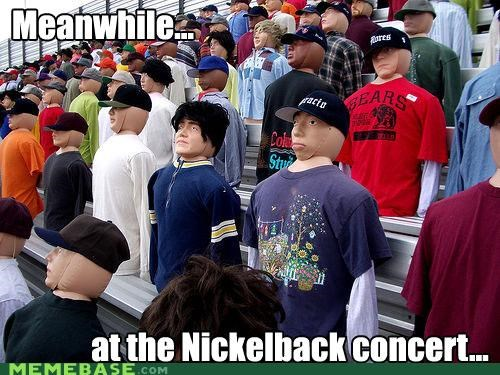 concert dummies Meanwhile Memes nickelback - 5148157696