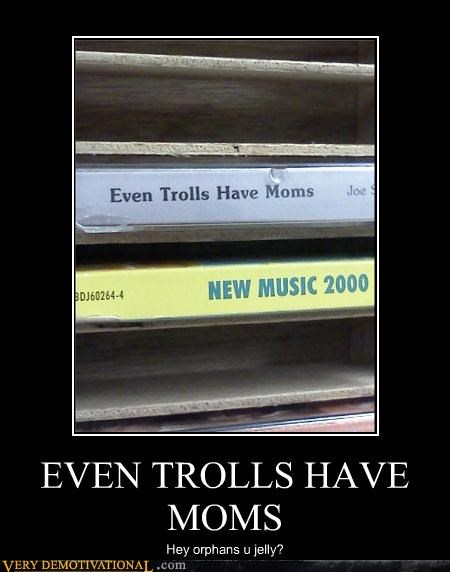 hilarious jelly moms Music orphans parents tapes trolls wtf - 5148858880