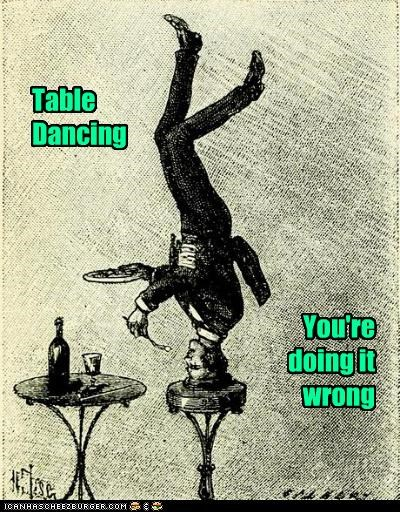 historic lols,table dancing,upside down,vintage,what,youre-doing-it-wrong