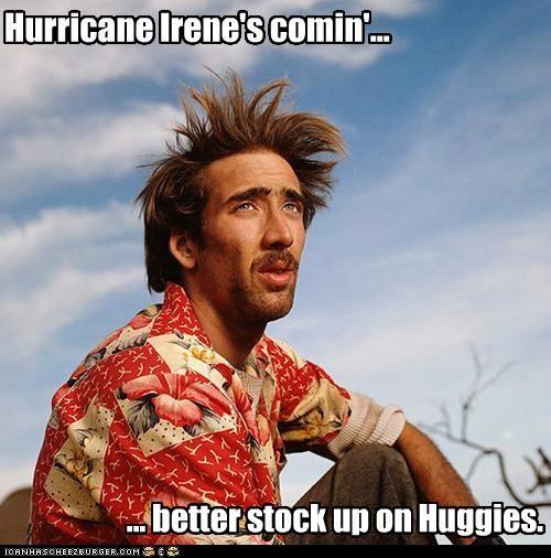 Hurricane Irene's comin'... ... better stock up on Huggies.
