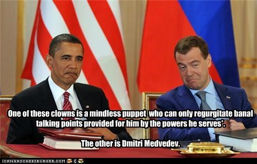 One of these clowns is a mindless puppet who can only regurgitate banal talking points provided for him by the powers he serves*. The other is Dmitri Medvedev.
