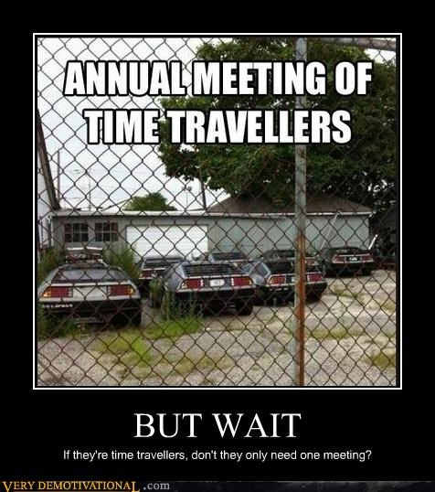 BUT WAIT If they're time travellers, don't they only need one meeting?