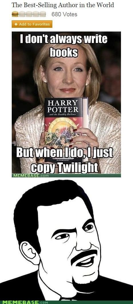 author,best,best of week,rowling,seriously,the most interesting man in the world,twilight