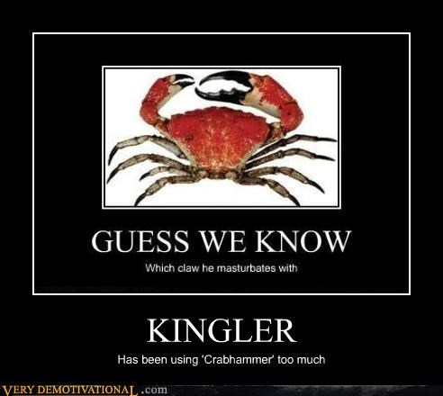 KINGLER Has been using 'Crabhammer' too much