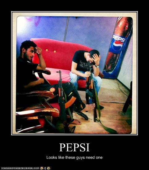 PEPSI Looks like these guys need one