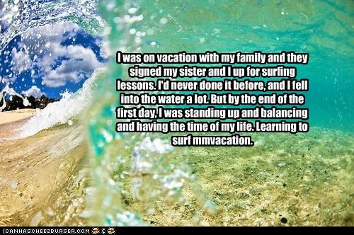 balancing,family,fun,It Made My Day,sister,story,surfing,vacation,water,win