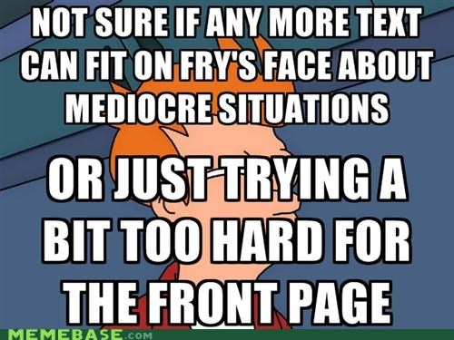front page fry mediocre meta mods love meta text - 5153225728
