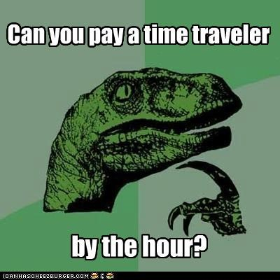 change payment philosoraptor time travel hour