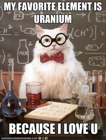 chemistry cat flirting i love you love memecats Memes uranium - 5153764864