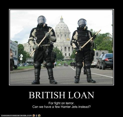 BRITISH LOAN For fight on terror. Can we have a few Harrier Jets instead?