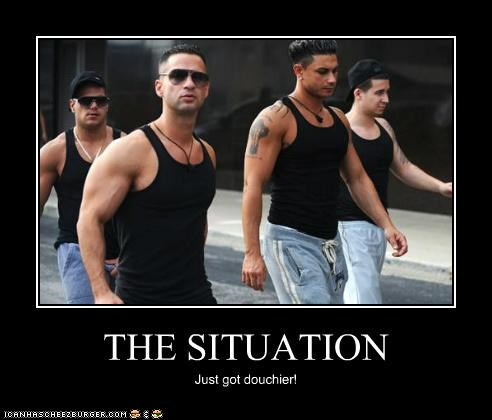 THE SITUATION Just got douchier!