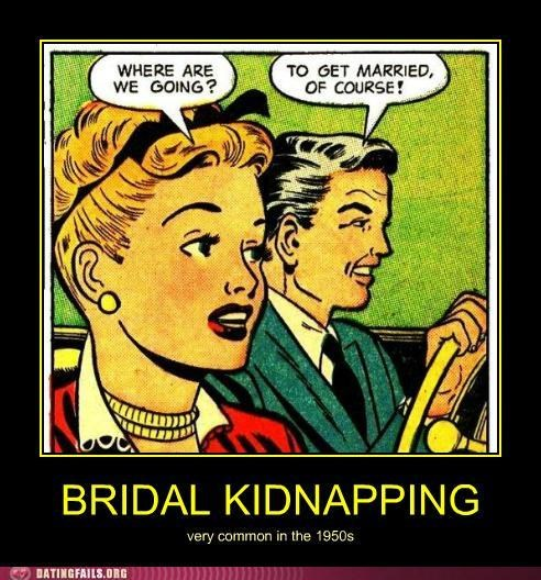 50s demotivational kidnapping marriage vintage We Are Dating wedding - 5156924160