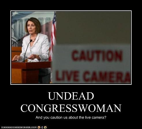 UNDEAD CONGRESSWOMAN And you caution us about the live camera?