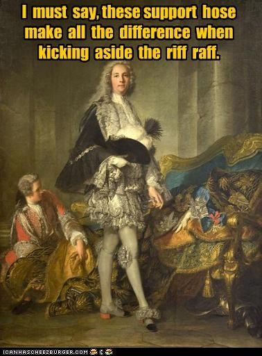 dandy,elite,fancy,historic lols,kicking,mean,paintings,poor,support hose
