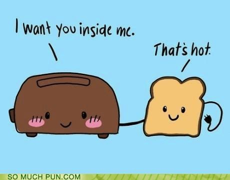 cliché double entendre double meaning Hall of Fame hot innuendo inside literalism toast toaster want - 5158984960