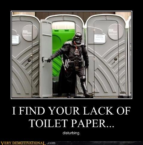 I FIND YOUR LACK OF TOILET PAPER... disturbing.