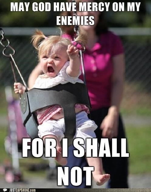 angry,Babies,best of the week,enemies,god,Hall of Fame,kids,mercy,swings,war