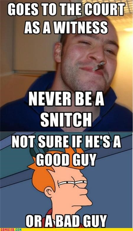 court fry meme Good Guy Greg not sure snitch the internets witness