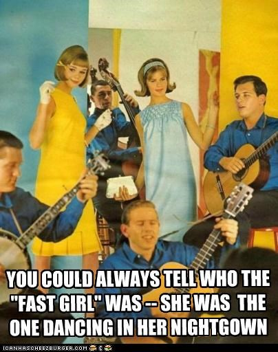 """YOU COULD ALWAYS TELL WHO THE """"FAST GIRL"""" WAS -- SHE WAS THE ONE DANCING IN HER NIGHTGOWN"""