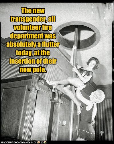 double entendres,firemen,historic lols,innuendo,insertion,poles,transgender