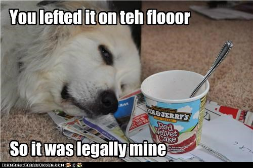 You lefted it on teh flooor So it was legally mine