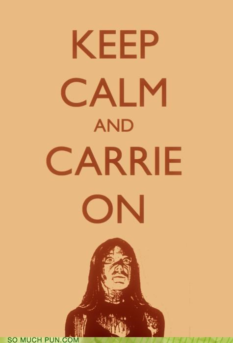 Carrie Hall of Fame homophone keep calm keep calm and carry on literalism meme poster - 5167064064