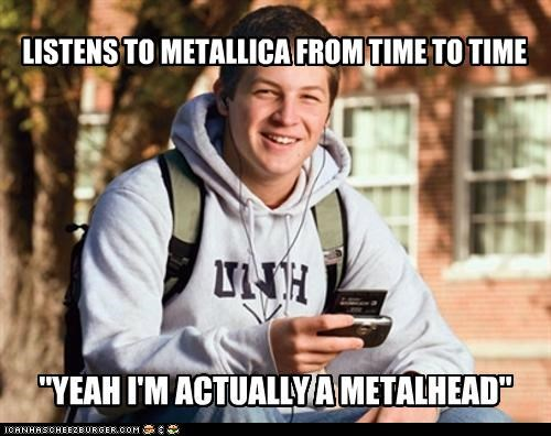 "LISTENS TO METALLICA FROM TIME TO TIME ""YEAH I'M ACTUALLY A METALHEAD"""
