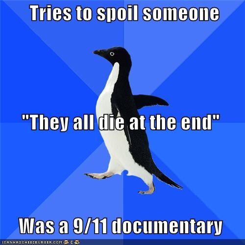 911,documentary,end,socially awkward penguin,spoilers