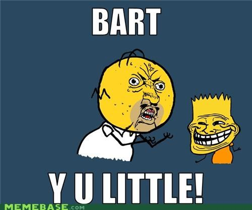 bart homer the simpsons why you little Y U No Guy - 5168389120