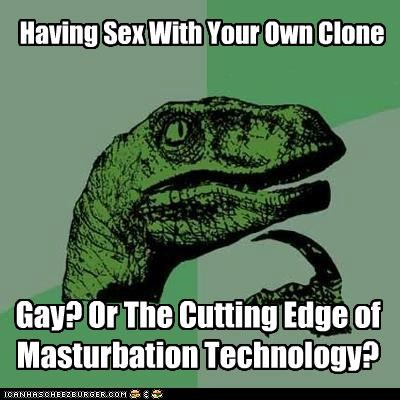 clone,gay,masturbation,philosoraptor,sex,technology