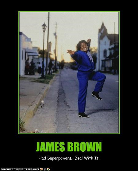 JAMES BROWN Had Superpowers. Deal With It.