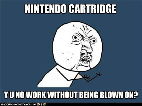 blown,cartridge,NES,nintendo,work,Y U No Guy
