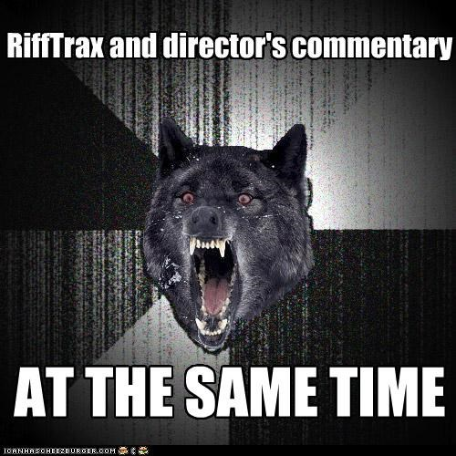 RiffTrax and director's commentary AT THE SAME TIME