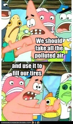 We should take all the polluted air and use it to fill our tires