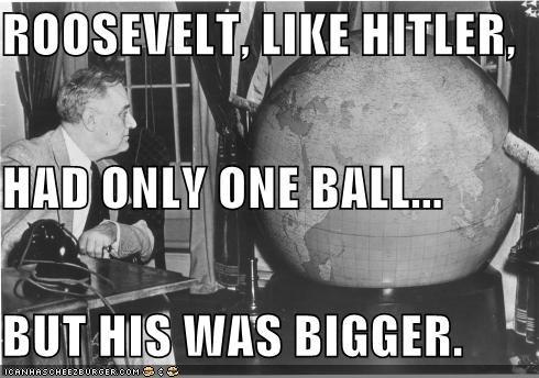 balls bigger globes historic lols hitler roosevelt size - 5175896576