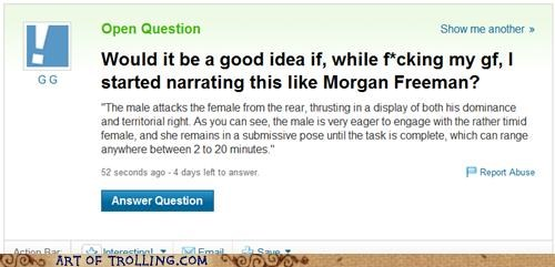 Morgan Freeman,narration,sexytimes,Yahoo Answer Fails
