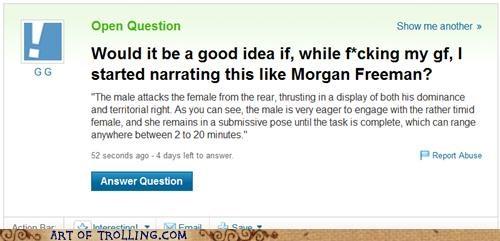 Morgan Freeman narration sexytimes Yahoo Answer Fails - 5176569344