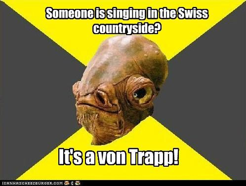 Someone is singing in the Swiss countryside? It's a von Trapp!