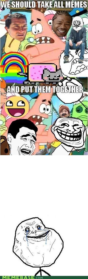 all of them forever alone Memes pushing patrick sad keanu troll - 5177313280