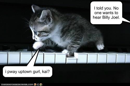 animals,bad music,billy joel,Cats,I Can Has Cheezburger,Music,pianos,uptown girl