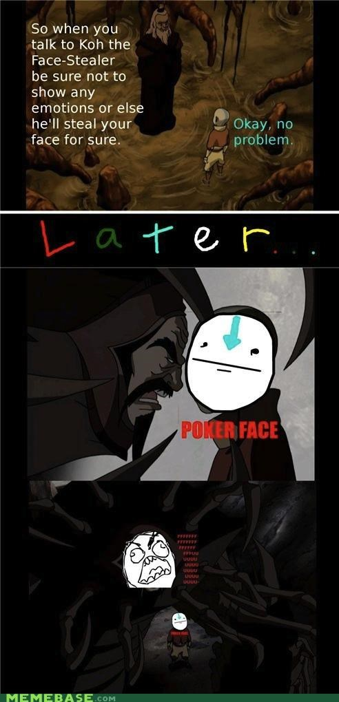 Avatar,emotions,face stealer,last airbender,poker face,rage