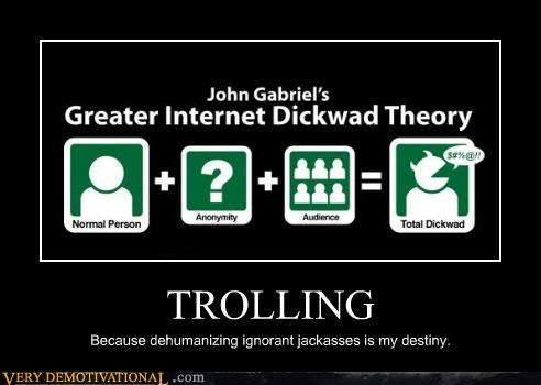 TROLLING Because dehumanizing ignorant jackasses is my destiny.