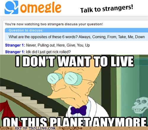 i dont want to live on this planet anymore Omegle rickrolled
