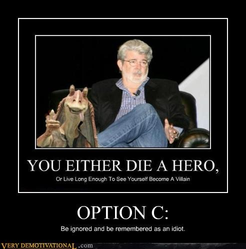 george lucas,hilarious,idiot,option