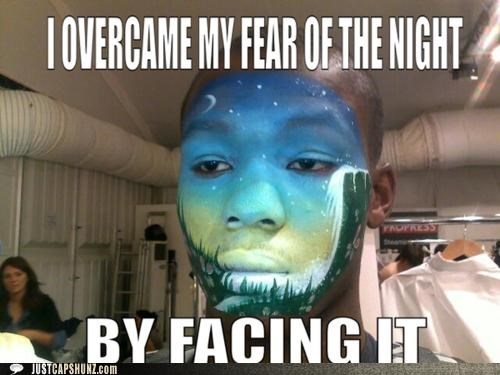 darkness,face,face paint,face your fears,fears,night,puns