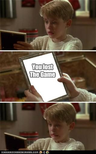 You lost The Game