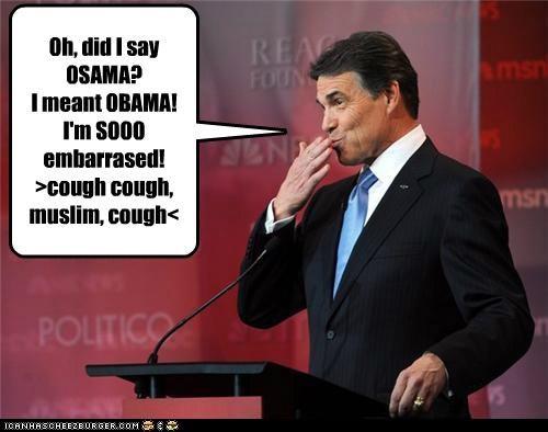 Oh, did I say OSAMA? I meant OBAMA! I'm SOOO embarrased! >cough cough, muslim, cough<