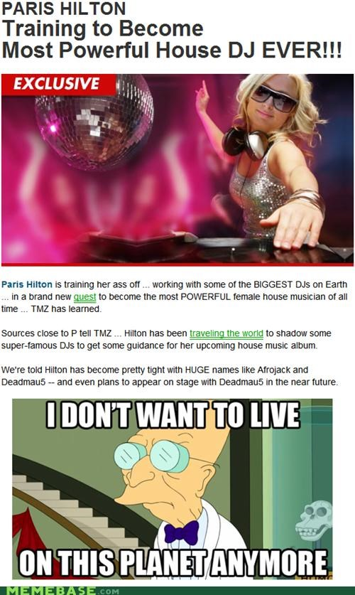 dj,house,i dont want to live on this planet anymore,Music,paris hilton,sigh